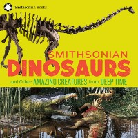 Cover Smithsonian Dinosaurs and Other Amazing Creatures from Deep Time