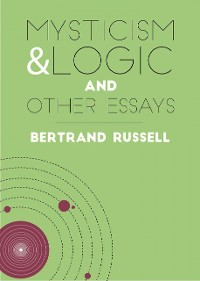 Cover Mysticism and Logic: And Other Essays