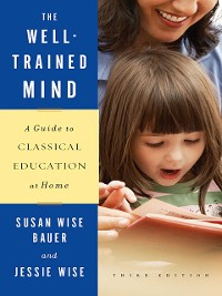 Cover The Well-Trained Mind: A Guide to Classical Education at Home (Third Edition)