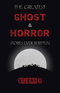 Cover The Greatest Ghost and Horror Stories Ever Written: volume 4 (30 short stories)