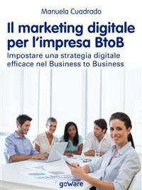 Cover Il marketing digitale per l'impresa BtoB. Impostare una strategia digitale efficace nel Business to Business