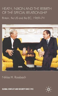 Cover Heath, Nixon and the Rebirth of the Special Relationship