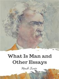 Cover What Is Man and Other Essays