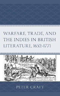 Cover Warfare, Trade, and the Indies in British Literature, 1652–1771