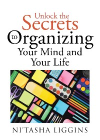 Cover Unlock the Secrets to Organizing Your Mind and Your Life