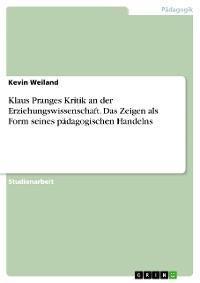 Cover Klaus Pranges Kritik an der Erziehungswissenschaft. Das Zeigen als Form seines pädagogischen Handelns