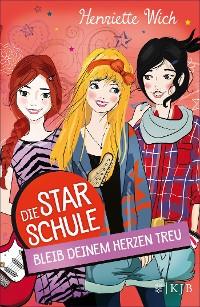Cover Die Star-Schule: Bleib deinem Herzen treu