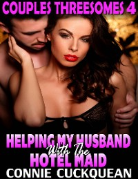 Cover Helping My Husband With the Hotel Maid : Couples Threesomes 4
