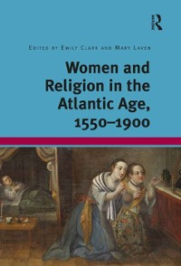 Cover Women and Religion in the Atlantic Age, 1550-1900