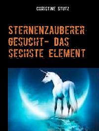 Cover Sternenzauberer gesucht- Das sechste Element