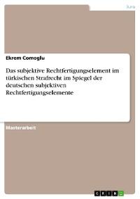 Cover Das subjektive Rechtfertigungselement im türkischen Strafrecht im Spiegel der deutschen subjektiven Rechtfertigungselemente