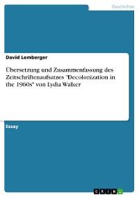 """Cover Übersetzung und Zusammenfassung des Zeitschriftenaufsatzes """"Decolonization in the 1960s"""" von Lydia Walker"""