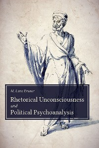 Cover Rhetorical Unconsciousness and Political Psychoanalysis