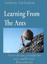 """Cover Learning From The Ants: """"Go to the ant...consider her ways, and be wise""""  [Proverbs 6"""