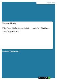 Cover Die Geschichte Aserbaidschans ab 1900 bis zur Gegenwart