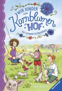 Cover Wir Kinder vom Kornblumenhof, Band 1: Ein Schwein im Baumhaus