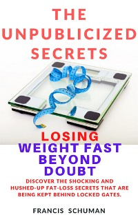 Cover The Unpublicized Secrets of Losing Weight Fast Beyond Doubt
