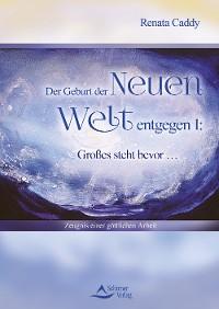 Cover Der Geburt der Neuen Welt entgegen I: Großes steht bevor …