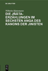 Cover Die Jñāta-Erzählungen im sechsten Anga des Kanons der Jinisten