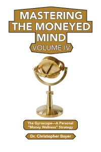 Cover Mastering the Moneyed Mind, Volume IV