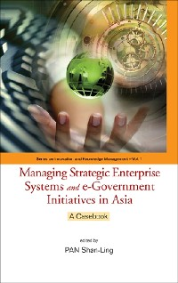 Cover Managing Strategic Enterprise Systems And E-government Initiatives In Asia: A Casebook
