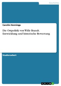 Cover Die Ostpolitik von Willy Brandt. Entwicklung und historische Bewertung