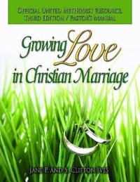 Cover Growing Love in Christian Marriage Third Edition - Pastor's Manual