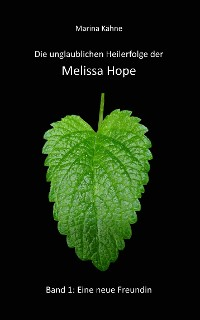Cover Die unglaublichen Heilerfolge der Melissa Hope