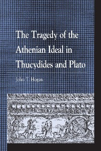 Cover The Tragedy of the Athenian Ideal in Thucydides and Plato