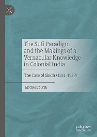 Cover The Sufi Paradigm and the Makings of a Vernacular Knowledge in Colonial India