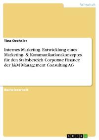Cover Internes Marketing. Entwicklung eines Marketing- & Kommunikationskonzeptes für den Stabsbereich Corporate Finance der J&M Management Consulting AG