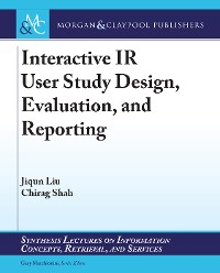 Cover Interactive IR User Study Design, Evaluation, and Reporting