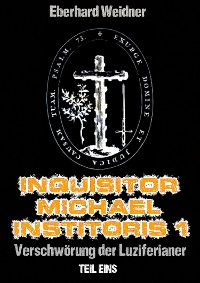 Cover INQUISITOR MICHAEL INSTITORIS 1 - Teil Eins