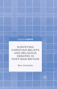 Cover Surveying Christian Beliefs and Religious Debates in Post-War Britain