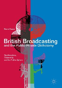 Cover British Broadcasting and the Public-Private Dichotomy