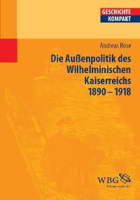 Cover Deutsche Außenpolitik des Wilhelminischen Kaiserreich 1890–1918
