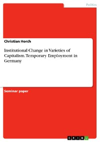 Cover Institutional Change in Varieties of Capitalism. Temporary Employment in Germany