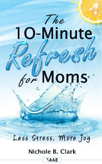 Cover The 10-Minute Refresh for Moms