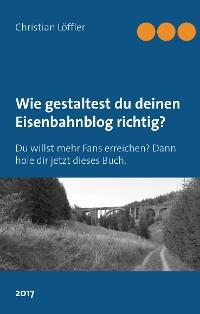 Cover Wie gestaltest du deinen Eisenbahnblog richtig?