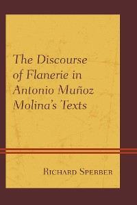 Cover The Discourse of Flanerie in Antonio Muñoz Molina's Texts