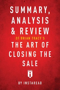 Cover Summary, Analysis & Review of Brian Tracy's The Art of Closing the Sale by Instaread