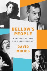 Cover Bellow's People: How Saul Bellow Made Life Into Art