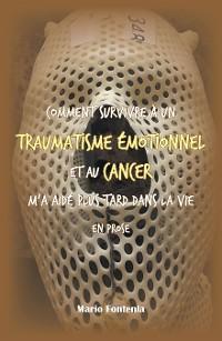 Cover Comment Survivre À Un Traumatisme Émotionnel Et Au Cancer M'a Aidé Plus Tard Dans La Vie En Prose