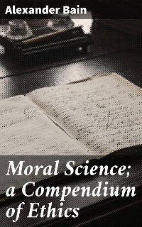 Cover Moral Science; a Compendium of Ethics