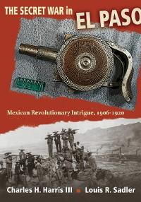 Cover The Secret War in El Paso