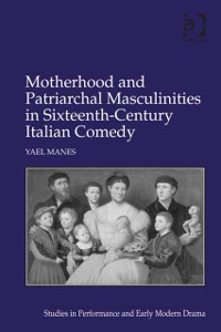 Cover Motherhood and Patriarchal Masculinities in Sixteenth-Century Italian Comedy