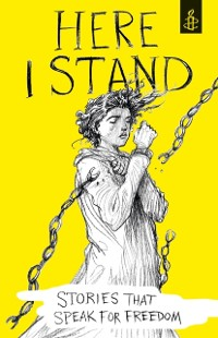 Cover Here I Stand: Stories that Speak for Freedom
