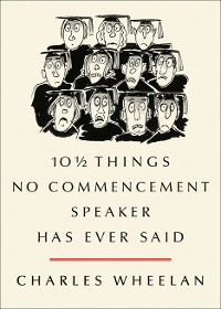 Cover 10 ½ Things No Commencement Speaker Has Ever Said