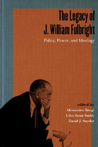Cover The Legacy of J. William Fulbright