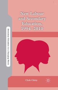 Cover New Labour and Secondary Education, 1994-2010